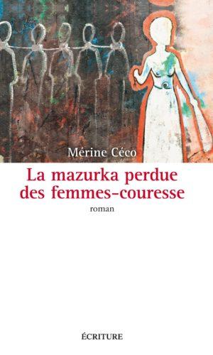 La Mazurka perdue des femmes-couresse Corinne Mencé-Caster